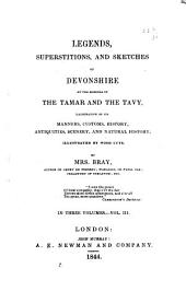 Legends, Superstitions, and Sketches of Devonshire on the Borders of the Tamar and the Tavy, Illustrative of Its Manners, Customs, History, Antiquities, Scenery, and Natural History: Volume 3