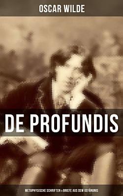 De Profundis  Metaphysische Schriften   Briefe aus dem Gef  ngnis PDF