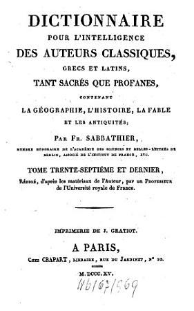 Dictionnaire Pour L Intelligence Des Auteurs Classiques Grecs Et Latins  Tant Sacr  s Que Profanes PDF
