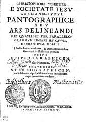 CHRISTOPHORI SCHEINER E SOCIETATE IESV GERMANO-SVEVI, PANTOGRAPHICE, SEV ARS DELINEANDI RES QVASLIBET PER PARALLELOGRAMMVM LINEARE SEV CAVVM, MECHANICVM, MOBILE;: Libellis duobus explicata, & Demonstrationibus Geometricis illustrata: quorum PRIOR EPIPEDOGRAPHICEN, siue Planorum, POSTERIOR STEREOGRAPHICEN, seu Solidorum aspectabilium viuam imitationem atque proiectionem edocet