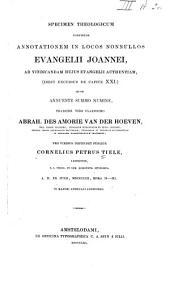 Specimen theologicum continens annotationem in locos nonnullos Evangelii Joannei: ad vindicadam hujus evangelii authentiam, (inest excursus de capite XXI)