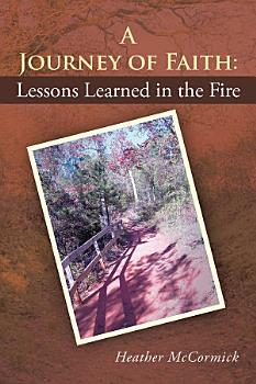 A Journey of Faith  Lessons Learned in the Fire PDF