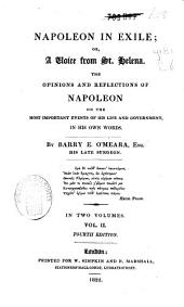 Napoleon in Exile, Or, A Voice from St. Helena: The Opinions and Reflections of Napoleon on the Most Important Events of His Own Life and Government, in His Own Words, Volume 2