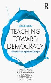 Teaching Toward Democracy 2e: Educators as Agents of Change