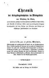 Chronik der kriegsbegebenheiten im Maingebiete von Würzburg bis Mainz aus der periode zwischen den beiden frieden von Basel (5 April 1795) und Lüneville (9.Februar 1801) nach dem vorliegenden orgiginal herausgegeben mit einer anlage von urkkunden und notizen zur 60 jährigen jubiläumsfeier des verfassers