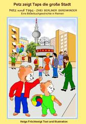 Petz zeigt Taps die große Stadt: Eine Bilderbuchgeschichte in Reimen