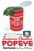 Stronger Than Spinach  The Secret Appeal of the Famous Studios Popeye Cartoons PDF