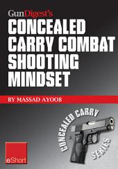 Gun Digest's Combat Shooting Mindset Concealed Carry eShort: Learn essential combat mindset tactics & techniques. Stay sharp with defensive shooting skills, drills & tips.