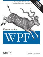 Programming WPF: Building Windows UI with Windows Presentation Foundation, Edition 2