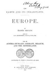 The Earth and Its Inhabitants ...: Austria-Hungary, Germany, Belgium, and the Netherlands
