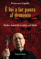 È lui a far paura al demonio: Padre Amorth in lotta col Male
