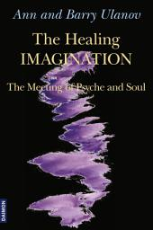 The Healing Imagination: The Meeting of Psyche and Soul