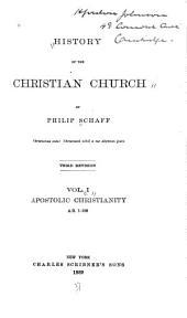 History of the Christian Church: Apostolic Christianity, A.D. 1-100, 3rd ed