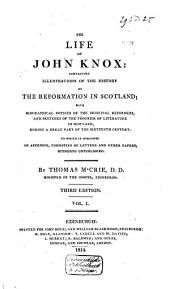 The Life of John Knox, Containing Illustrations of the History of the Reformation in Scotland: With Biographical Notices of the Principal Reformers, and Sketches of the Progress of Literature in Scotland, During a Great Part of the Sixteenth Century