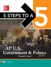 5 Steps to a 5: AP U.S. Government & Politics 2017: Edition 8