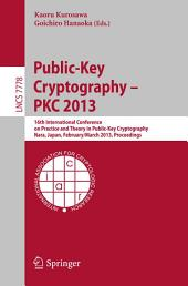 Public-Key Cryptography -- PKC 2013: 16th International Conference on Practice and Theory in Public-Key Cryptography, Nara, Japan, Feburary 26 -- March 1, 2013, Proceedings