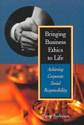 Bringing Business Ethics to Life: Achieving Corporate Social Responsibility