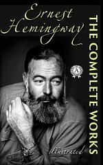 The Complete Works of Ernest Hemingway (illustrated)