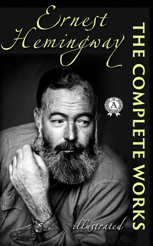 The Complete Works of Ernest Hemingway  illustrated