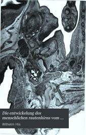 Die entwickelung des menschlichen rautenhirns vom ende des ersten bis zum beginn des dritten monats: Band 17,Ausgaben 1-6