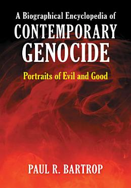 A Biographical Encyclopedia of Contemporary Genocide  Portraits of Evil and Good PDF