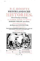 P.C. Hoofts Nederlandsche historien, seedert de ooverdraght der heerschappye van kaizar Karel den Vyfden op koning Philips zynen zoon, tot het einde der landtvooghdye des graven van Leicester: Volume 1
