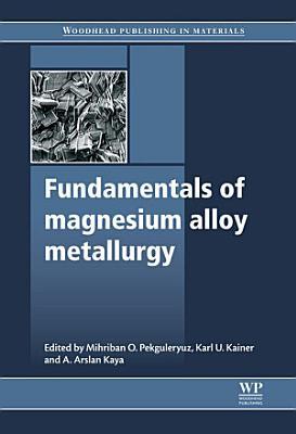 Fundamentals of Magnesium Alloy Metallurgy