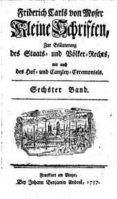 Kleine Schriften, zur Erläuterung des Staats- und Völckerrechts, wie auch des Hof- und Canzley-Ceremoniels: Band 6