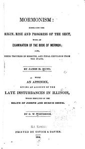 Mormonism: Embracing the Origin, Rise and Progress of the Sect, with an Examination of the Book of Mormon, Also Their Troubles in Missouri, and Final Expulsion from the State