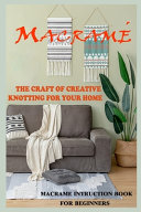 Macrame The Craft of Creative Knotting for Your Home - Macrame Instruction Book for Beginners