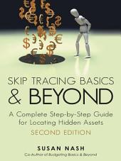 Skip Tracing Basics and Beyond: A Complete, Step-by-Step Guide for Locating Hidden Assets, Second Edition