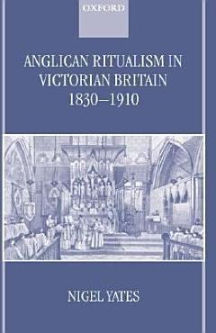 Anglican Ritualism in Victorian Britain  1830 1910 PDF
