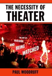 The Necessity of Theater: The Art of Watching and Being Watched