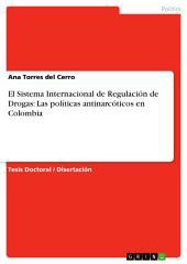 El Sistema Internacional de Regulación de Drogas: Las políticas antinarcóticos en Colombia
