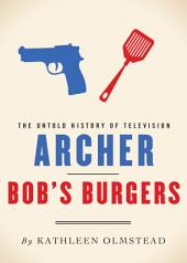 Archer and Bob's Burgers: The Untold History of Television