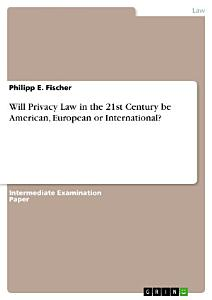 Will Privacy Law in the 21st Century be American  European or International  PDF