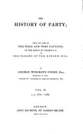 The History of Party: From the Rise of the Whig and Tory Factions, in the Reign of Charles II. to the Passing of the Reform Bill. A. D. 1714 - 1762, Volume 2