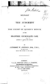 Report of the Judgment of the Court of Queen's Bench in the Braintree Church-rate Case (Gosling V. Veley and Joslin)
