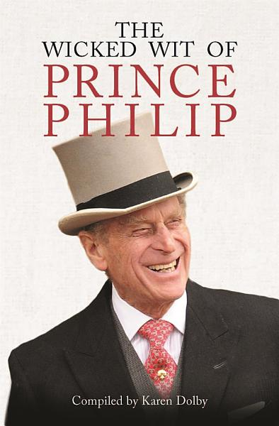Download The Wicked Wit of Prince Philip Book
