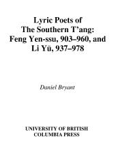 Lyric Poets of the Southern T'ang: Feng Yen-ssu, 903-960 and Li Yu, 937-978