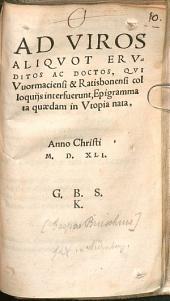 Ad viros aliquot eruditos, qui Wormaciensi et Ratisbonensi colloquiis interfuerunt, Epigrammata quaedam in Utopia nata