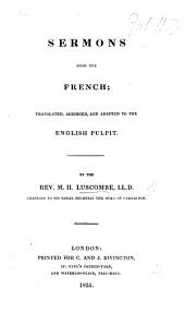 Sermons from the French (Cellerier, Reybaz, Picot, Merle, De Joux, Lecointe); translated, abridged and adapted to the English Pulpit