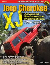 Jeep Cherokee XJ Advanced Performance Modifications 1984-2001