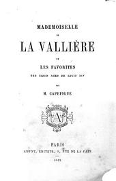 Mademoiselle de La Vallière et les favorites des trois ages de Louis XIV