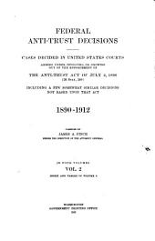 Federal Antitrust Decisions: Adjudicated Cases and Opinions of Attorneys General Arising Under, Or Involving, the Federal Antitrust Laws and Related Acts ... 1890-1912 [i. E. 1911]--, Volume 2