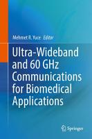 Ultra Wideband and 60 GHz Communications for Biomedical Applications PDF