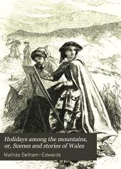 Holidays among the mountains; or, Scenes and stories of Wales