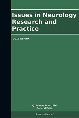 Issues in Neurology Research and Practice: 2013 Edition