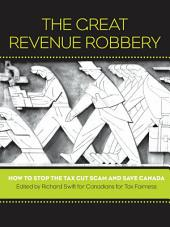 Great Revenue Robbery: How to Stop the Tax Cut Scam and Save Canada