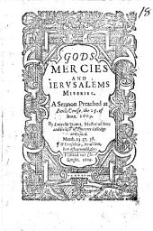 Gods Mercies and Ierusalems Miseries. A sermon preached at Pauls Crosse, the 25. of Iune. 1609